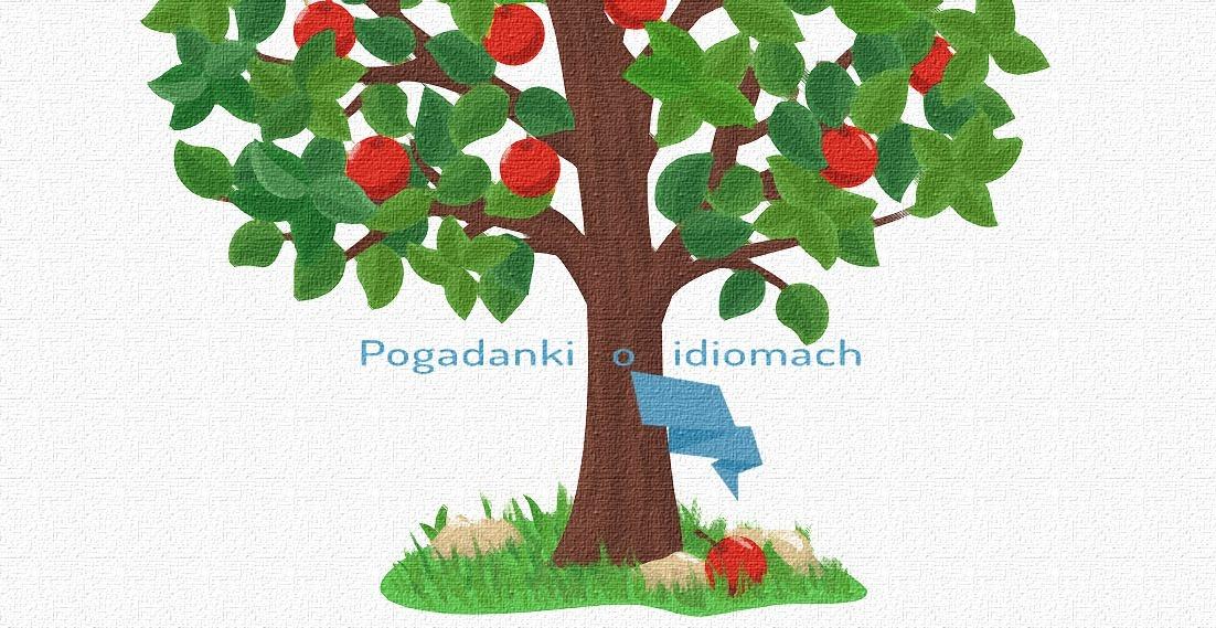 Tłumaczenie niedaleko pada jabłko od jabłoni – pogadanki o idiomach